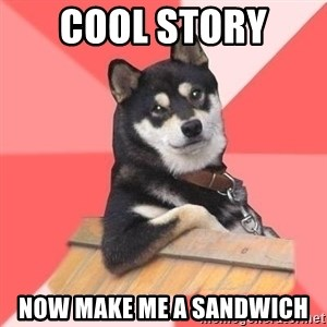 Cool Dog - cool story  now make me a sandwich