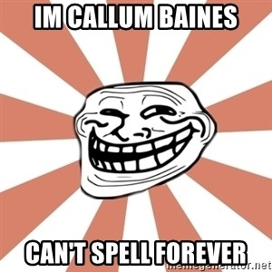 arhitrololo - IM callum baines can't spell forever