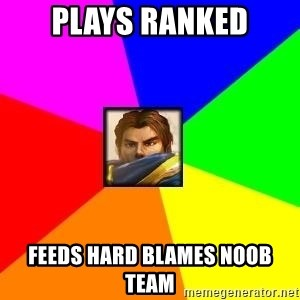 League of Legends Guy - Plays ranked feeds hard blames noob team