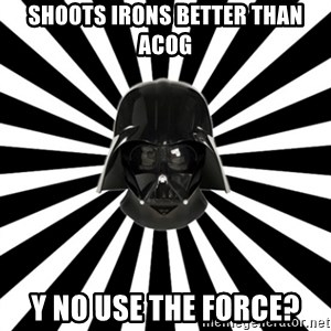 Vk.Com/L0rdvader - shoots irons better than acog y no use the force?