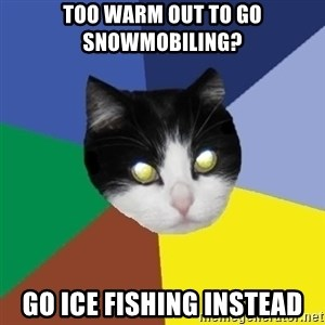 Winnipeg Cat - Too warm out to go snowmobiling? go ice fishing instead