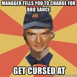 Disgruntled Fast Food Worker - MANAGER TELLS YOU TO CHARGE FOR BBQ SAUCE  Get CURSED AT
