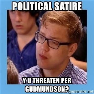 Disappointed young conservative - political satire y u threaten per gudmundson?