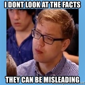 Disappointed young conservative - i dont look at the facts they can be misleading