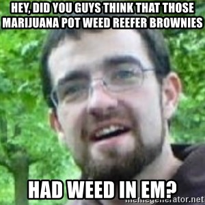 Stoned Tourist - Hey, did you guys think that those marijuana pot weed reefer brownies had weed in em?