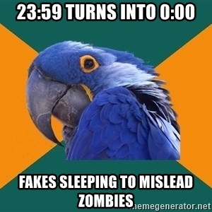 Paranoid Parrot - 23:59 turns into 0:00 fakes sleeping to mislead zombies