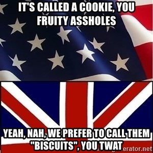 "Americabritain - It's called a cookie, you fruity assholes Yeah, nah, we prefer to call them ""biscuits"", you twat"