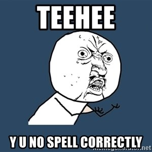 Y U No - teehee y u no spell correctly