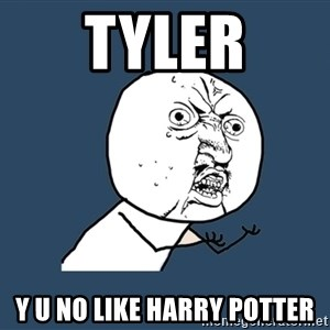 Y U No - Tyler Y U no like Harry Potter