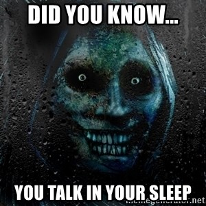 Uninvited house guest - Did you know... you talk in your sleep