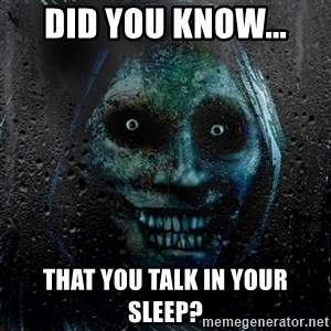 Uninvited house guest - Did you know... that you talk in your sleep?