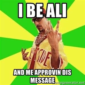Ali G - I BE ALI  AND ME APPROVIN DIS MESSAGE