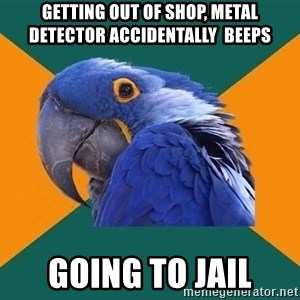 Paranoid Parrot - getting out of shop, metal detector accidentally  beeps going to jail