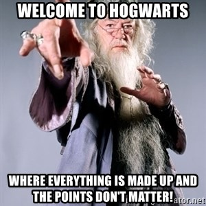 Dumbledore - welcome to hogwarts where everything is made up and the points don't matter!