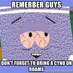 Towelie - Remerber guys Don't forget to bring a cyno on roams