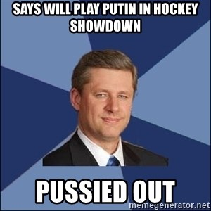 Harper Government - says will play putin in hockey showdown pussied out
