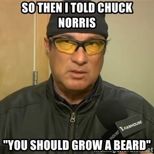 "Steven Seagal Mma - So then i told chuck norris ""you should grow a beard"""