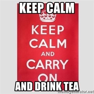 Keep Calm - Keep calm aND DRINK TEA