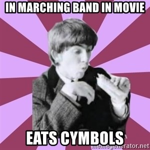 Hungry George - in marching band in movie eats cymbols