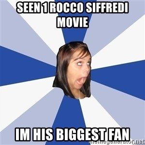 Annoying Facebook Girl - sEEN 1 ROCCO SIFFREDI MOVIE IM HIS BIGGEST FAN