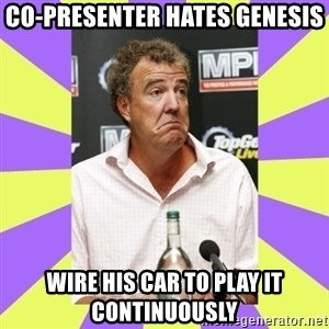 Cryface Clarkson - Co-presenter hates genesis wire his car to play it continuously