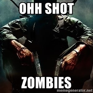 Black Ops Rager - ohh shot  zombies