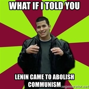 Contradictory Chris - What If i told you lenin came to abolish communism