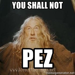You shall not pass - You shall not PEZ