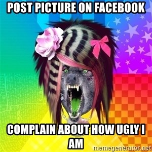Insanity Scene Wolf - post picture on facebook complain about how ugly i am