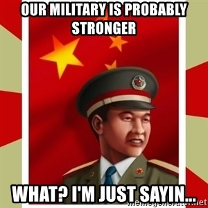 Stern but honest Chinese guy - our military is probably stronger what? i'm just sayin...