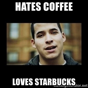 Love jesus, hate religion guy - Hates Coffee Loves Starbucks