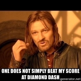 Lord Of The Rings Boromir One Does Not Simply Mordor - ONE DOES NOT SIMPLY beat my score at diamond dash