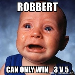 Crying Baby - Robbert Can only win    3 v 5