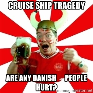 Danish Problems Roligan - Cruise ship Tragedy Are any danish      people hurt?