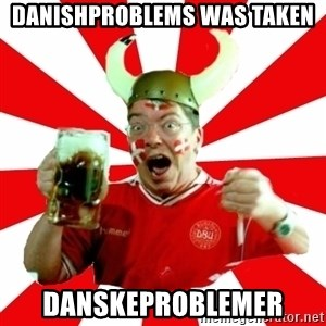 Danish Problems Roligan - danishproblems was taken danskeproblemer
