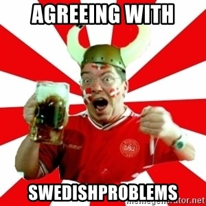 Danish Problems Roligan - agreeing with swedishproblems