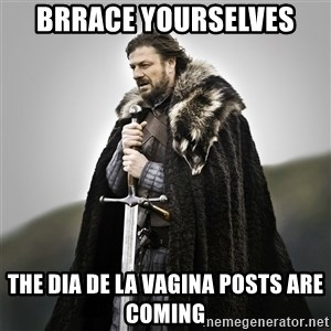 Game of Thrones - Brrace yourselves the dia de la vagina posts are coming