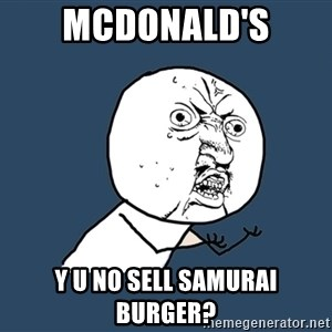 Y U No - MCDONALD'S Y U NO SELL SAMURAI BURGER?