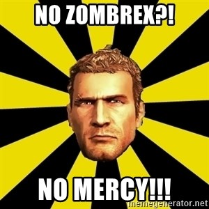 Chuck Greene - No zombrex?! no mercy!!!