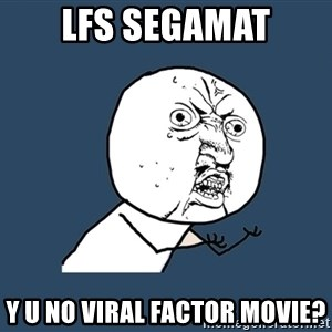 Y U No - lfs segamat y u no viral factor movie?