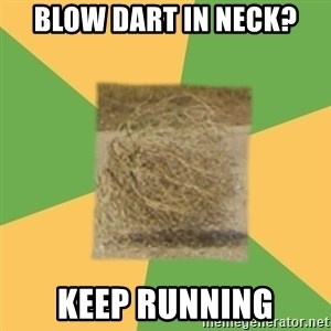 Busy Tumbleweed - blow dart in neck? keep running