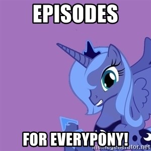 Why Not Luna? - Episodes for everypony!