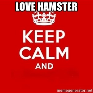 Keep Calm 3 - love hamster