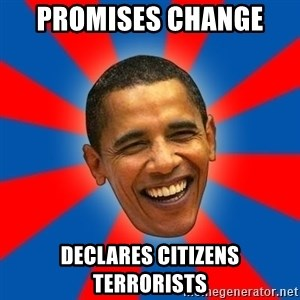 Obama - Promises ChANGE  DeCLARES CITIZENS TERRORISTS