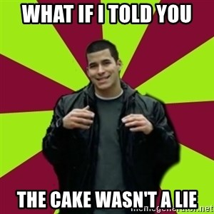 Contradictory Chris - What if i told you the cake wasn't a lie