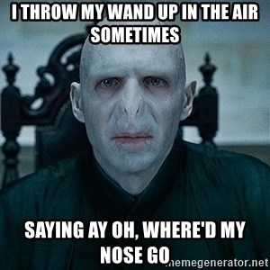 Voldemort - I throw my wand up in the air sometimes Saying Ay oh, Where'd my nose go