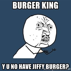 Y U No - burger king y u no have jiffy burger?
