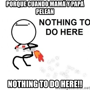 Nothing To Do Here (Draw) - porque cuando mamá y papá pelean nothing to do here!!