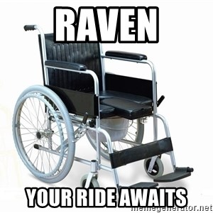 wheelchair watchout - raven your ride awaits