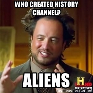 Alien guy - who created history channel? aliens